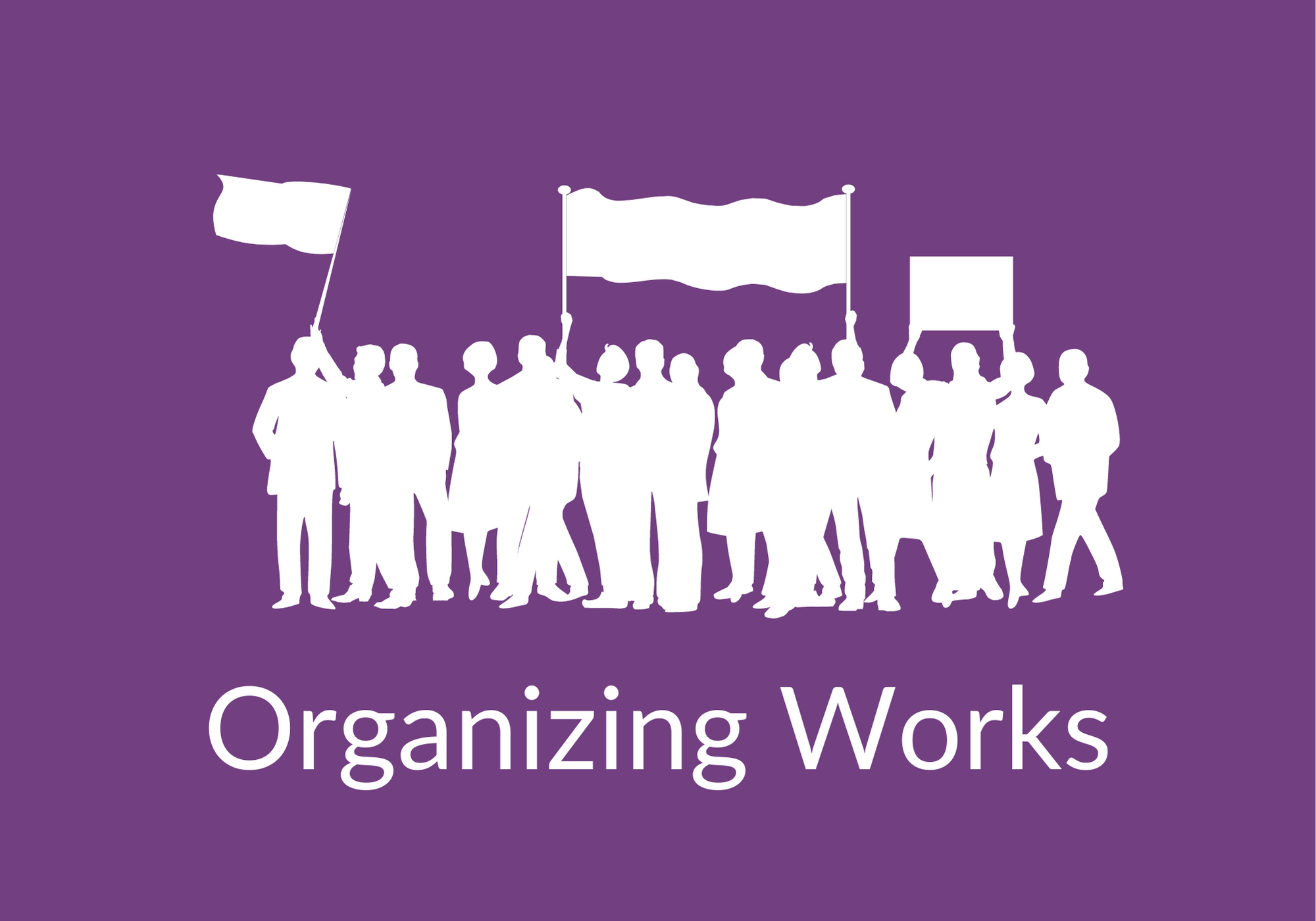 """Image with purple background, graphic of protesters, and the phrase """"Organizing Works"""""""